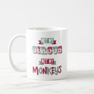 Not my circus - not my monkeys coffee mug