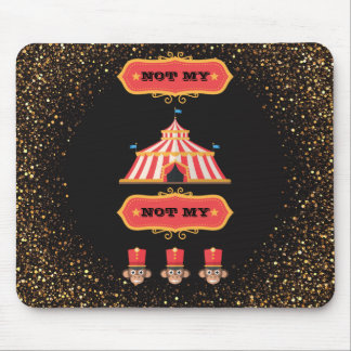 Not My Circus Not My Monkeys Funny Office Humor Mouse Pad