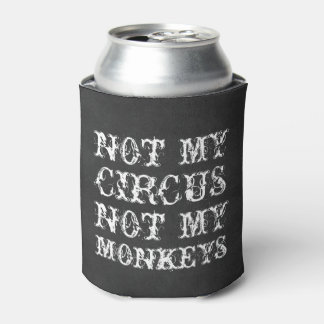 Not my circus not my monkeys funny Polish saying Can Cooler