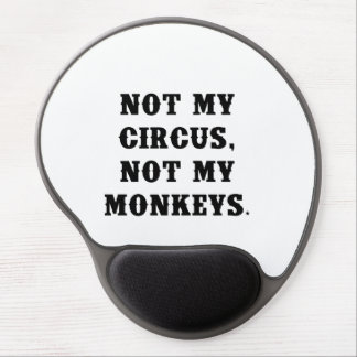 Not My Circus, Not My Monkeys Gel Mouse Pad