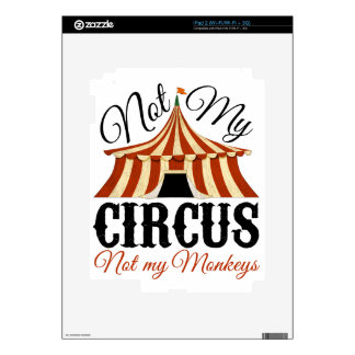 Not My Circus - Not My Monkeys iPad 2 Decals