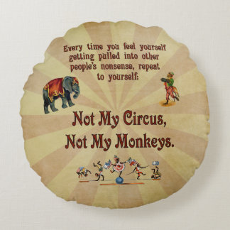Not My Circus, Not My Monkeys Round Pillow