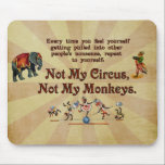 "Not My Circus, Not My Monkeys Mouse Pad<br><div class=""desc"">Whenever you feel yourself being drawn into someone else&#39;s drama,  repeat to yourself: Not My Circus,  Not My Monkeys! The familiar Polish saying comes to life within this delightful design that includes antique circus imagery of an elephant,  an accordion monkey,  and even monkeys on a tightrope.</div>"