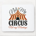 "Not My Circus - Not My Monkeys Mouse Pad<br><div class=""desc"">This funny design simply reads,  &quot;Not My Circus - Not My Monkeys&quot;.  It&#39;s available in a variety of sizes,  styles and colors including tees,  office products,  pillows,  cases &amp; more!</div>"