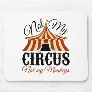 Not My Circus - Not My Monkeys Mouse Pad
