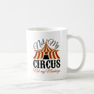 Not My Circus - Not My Monkeys Classic White Coffee Mug
