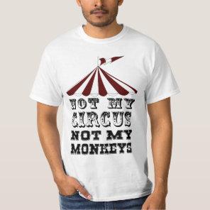 not my circus not my monkeys,NOT MY PROBLEM T-Shirt