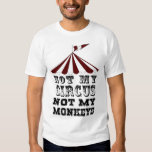 not my circus not my monkeys,NOT MY PROBLEM T Shirts