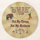 """Not My Circus, Not My Monkeys Round Paper Coaster<br><div class=""""desc"""">Whenever you feel yourself being drawn into someone else&#39;s drama,  repeat to yourself: Not My Circus,  Not My Monkeys! This well-liked Polish proverb comes to life within this amusing design that offers old time circus pictures of an elephant,  an accordion monkey,  and monkeys on a tightrope.</div>"""