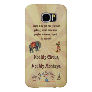 Not My Circus, Not My Monkeys Samsung Galaxy S6 Case