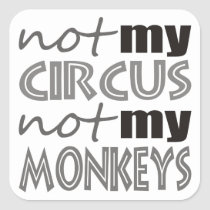 Not My Circus Not My Monkeys Square Sticker