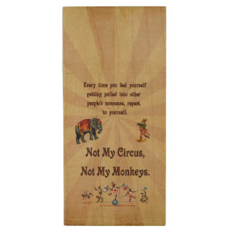Not My Circus, Not My Monkeys Wood Flash Drive