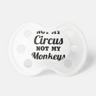 Not My Circus Pacifier