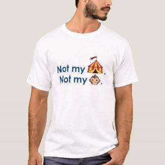 Not my concern. T-Shirt