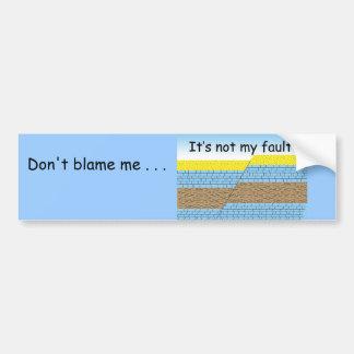 Not my fault bumper sticker