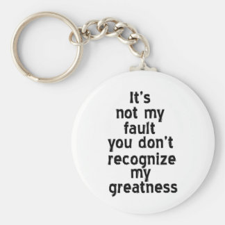 Not My Fault Recognize Greatness Keychain