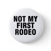 Not my first rodeo button