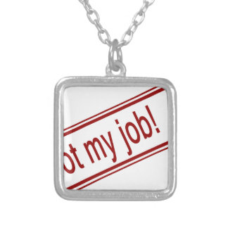 Not My Job Silver Plated Necklace