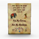 """Not My Monkeys, Not My Circus Award<br><div class=""""desc"""">Whenever you feel yourself being drawn into someone else&#39;s drama,  repeat to yourself: Not My Circus,  Not My Monkeys! That well-liked Polish proverb comes to life with this amusing design that offers old time circus pictures of an elephant,  an accordion monkey,  and monkeys on a tightrope.</div>"""