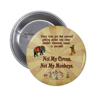 Not My Monkeys, Not My Circus Pinback Buttons