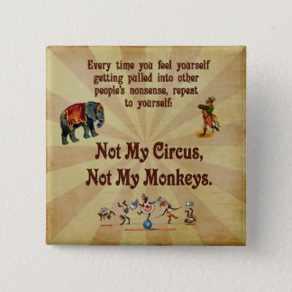 Not My Monkeys, Not My Circus Button