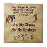 Not My Monkeys, Not My Circus Ceramic Tile