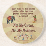 Not My Monkeys, Not My Circus Drink Coaster