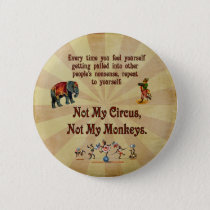 Not My Monkeys, Not My Circus Pinback Button