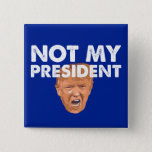 Not My President - Anti Trump Pin Button at Zazzle