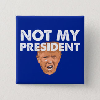 Not My President - Anti Trump Pin Button
