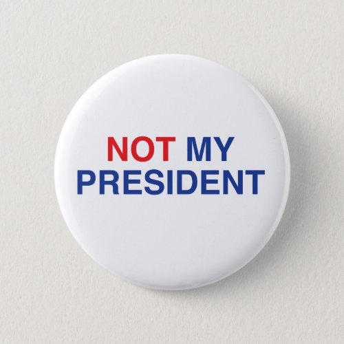 Not My President Badge  Button
