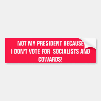 NOT MY PRESIDENT BECAUSEI DON'T VOTE FOR  SOCIA... BUMPER STICKER