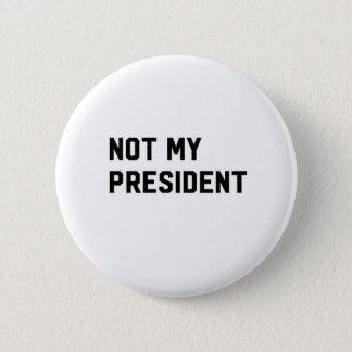 """not my president"" pin"