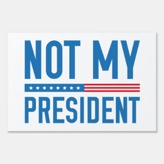 Not My President Sign