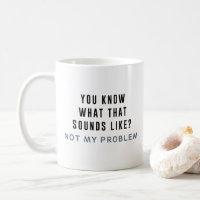 Not my Problem Coffee Mug