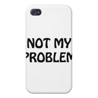 Not My Problem iPhone 4/4S Covers