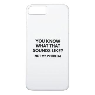 Not My Problem iPhone 7 Plus Case