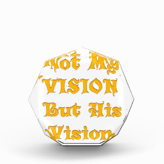 Not my Vision but His Vision Acrylic Award