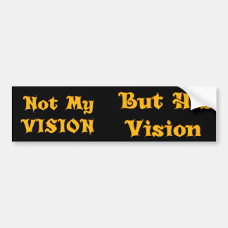 Not my Vision but His Vision Bumper Sticker