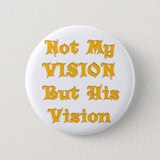 Not my Vision but His Vision Button