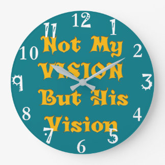 Not my Vision but His Vision Large Clock
