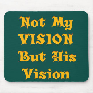 Not my Vision but His Vision Mouse Pad