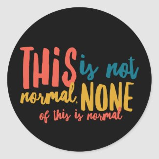 "Not Normal 3"" Round Stickers (6 per sheet)"