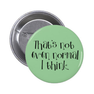 Not Normal. Pinback Button