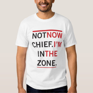 Not Now Chief Shirt