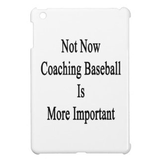 Not Now Coaching Baseball Is More Important iPad Mini Case