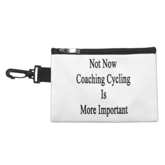 Not Now Coaching Cycling Is More Important Accessory Bag