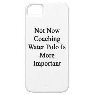 Not Now Coaching Water Polo Is More Important iPhone 5 Cover