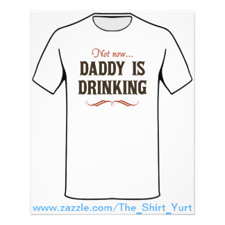 Not Now, Daddy is Drinking Custom Flyer