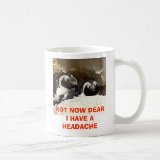 NOT NOW DEARI HAVE A HEADACHE COFFEE MUGS